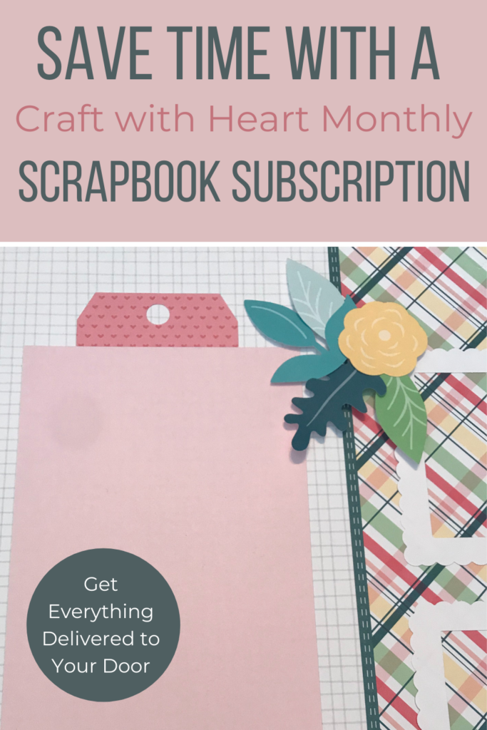 Save Time with a Craft with Heart Monthly Scrapbook Subscription
