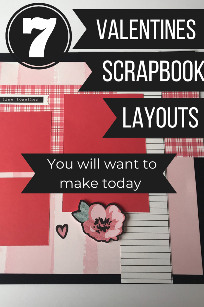 7 Valentines Scrapbook Layouts you will want to make today