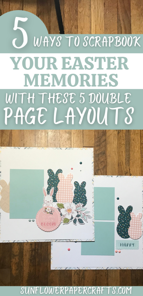 5 Scrapbook Page Ideas for your Easter Memories with Double Page Layouts